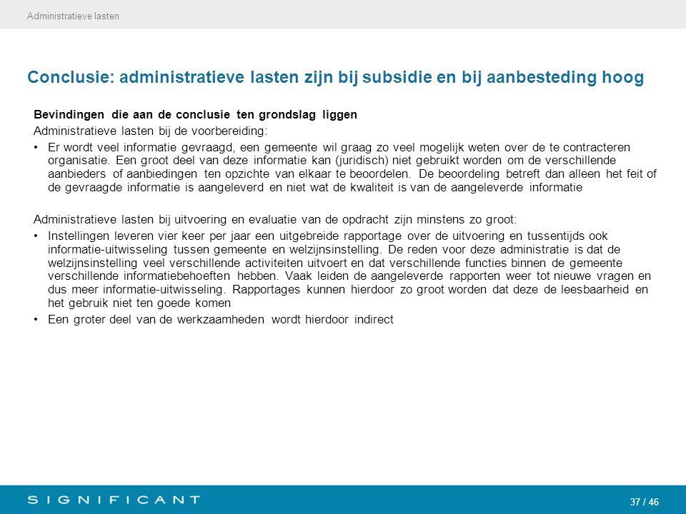 37 / 46 Conclusie: administratieve lasten zijn bij subsidie en bij aanbesteding hoog Bevindingen die aan de conclusie ten grondslag liggen Administrat