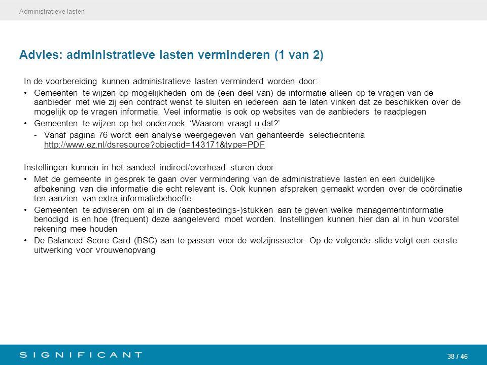 38 / 46 Advies: administratieve lasten verminderen (1 van 2) In de voorbereiding kunnen administratieve lasten verminderd worden door: Gemeenten te wi