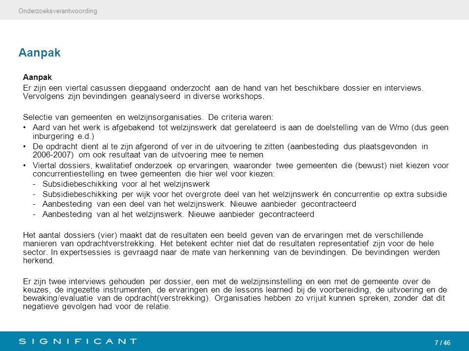7 / 46 Aanpak Er zijn een viertal casussen diepgaand onderzocht aan de hand van het beschikbare dossier en interviews. Vervolgens zijn bevindingen gea
