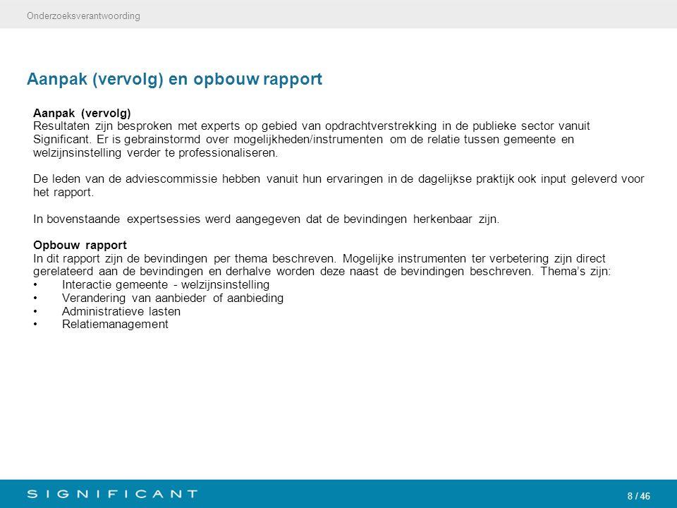 8 / 46 Aanpak (vervolg) en opbouw rapport Aanpak (vervolg) Resultaten zijn besproken met experts op gebied van opdrachtverstrekking in de publieke sec