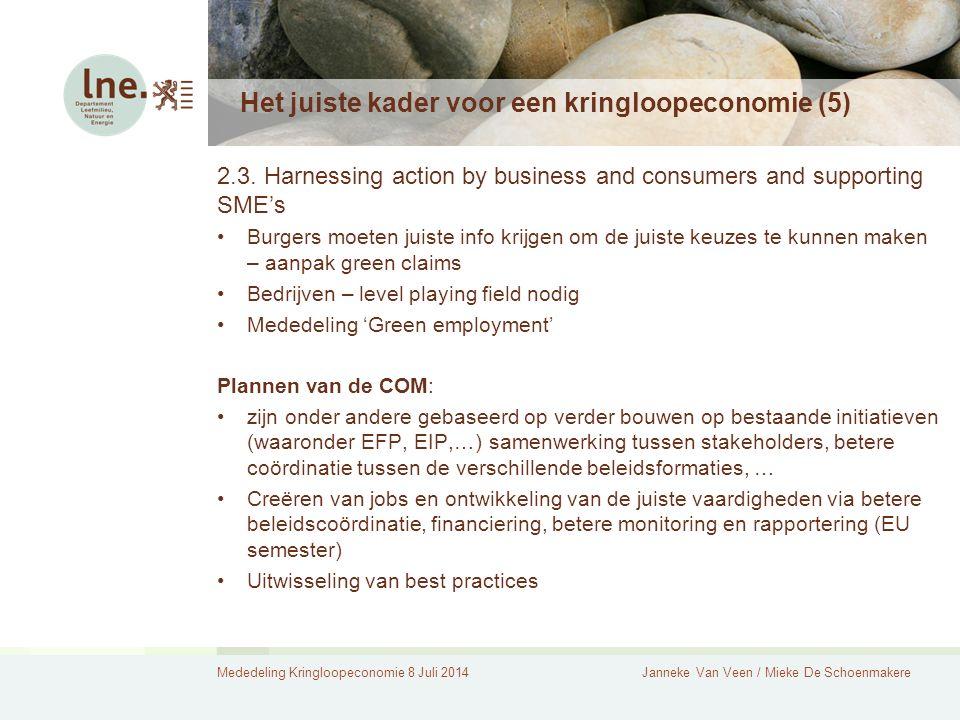 Mededeling Kringloopeconomie 8 Juli 2014Janneke Van Veen / Mieke De Schoenmakere Het juiste kader voor een kringloopeconomie (5) 2.3. Harnessing actio