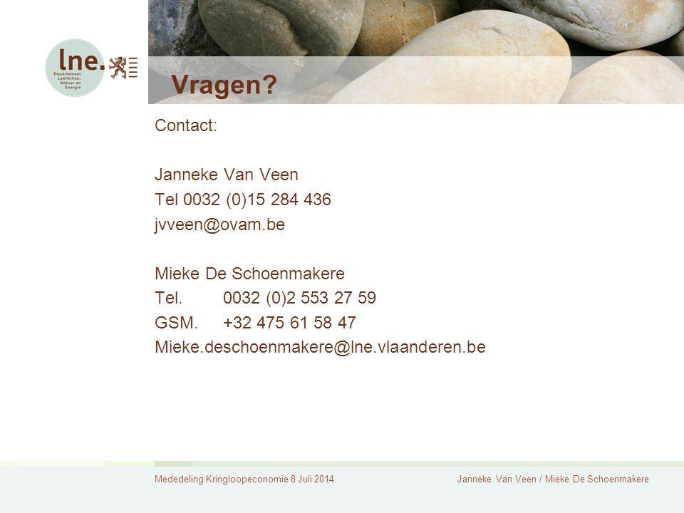 Mededeling Kringloopeconomie 8 Juli 2014Janneke Van Veen / Mieke De Schoenmakere Vragen? Contact: Janneke Van Veen Tel 0032 (0)15 284 436 jvveen@ovam.