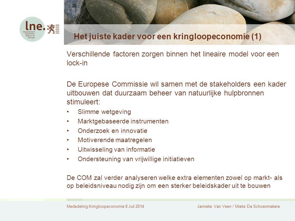 Mededeling Kringloopeconomie 8 Juli 2014Janneke Van Veen / Mieke De Schoenmakere Het juiste kader voor een kringloopeconomie (1) Verschillende factore