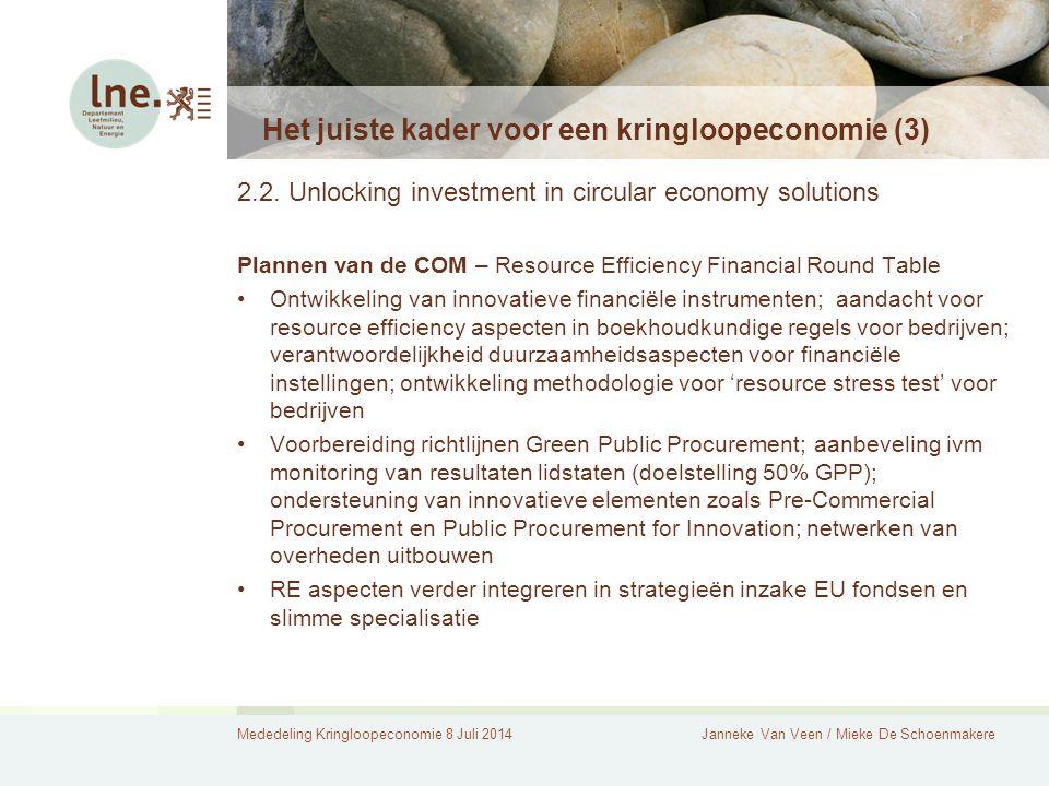 Mededeling Kringloopeconomie 8 Juli 2014Janneke Van Veen / Mieke De Schoenmakere Het juiste kader voor een kringloopeconomie (3) 2.2. Unlocking invest