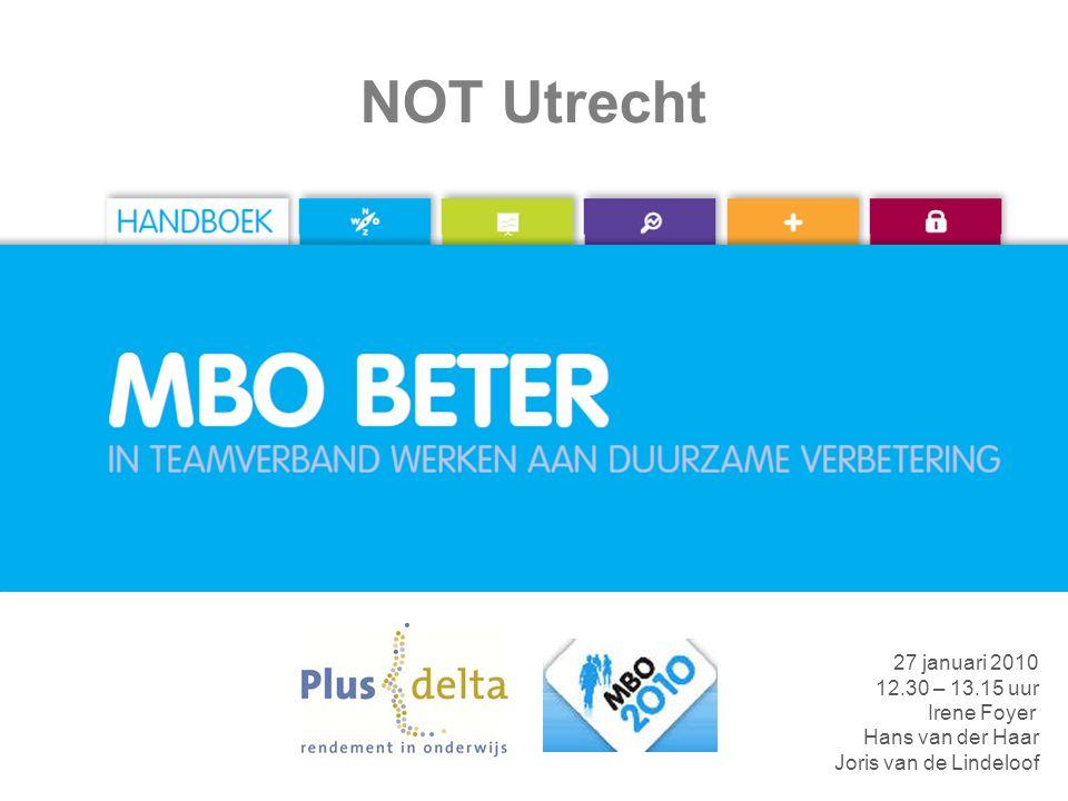 www.mbobeter.nl NOT Utrecht 27 januari 2010 12.30 – 13.15 uur Irene Foyer Hans van der Haar Joris van de Lindeloof