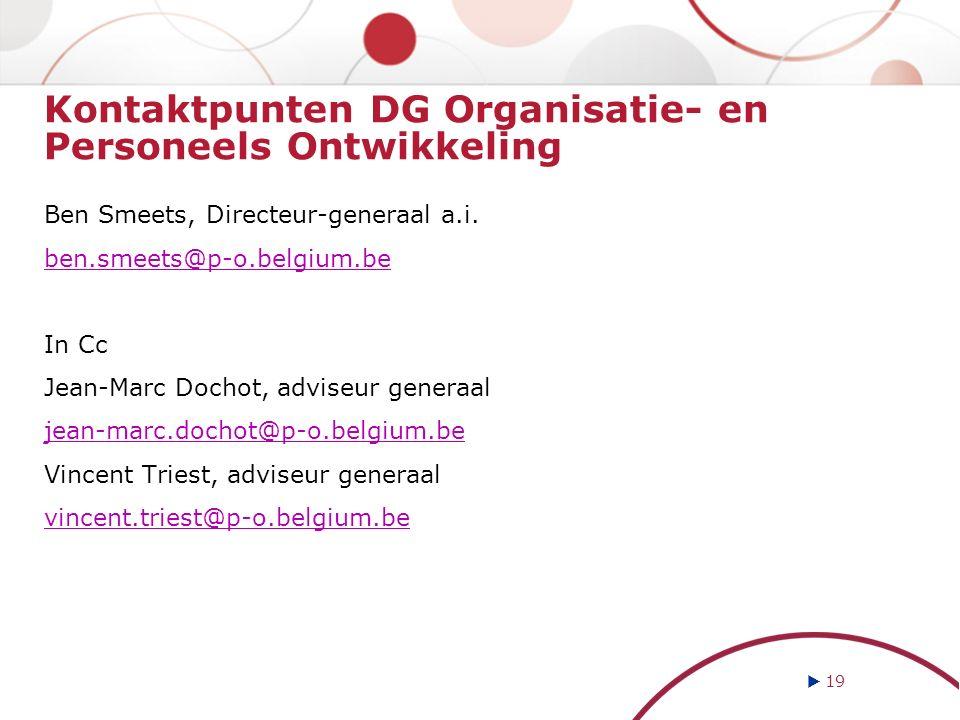  19 Kontaktpunten DG Organisatie- en Personeels Ontwikkeling Ben Smeets, Directeur-generaal a.i.