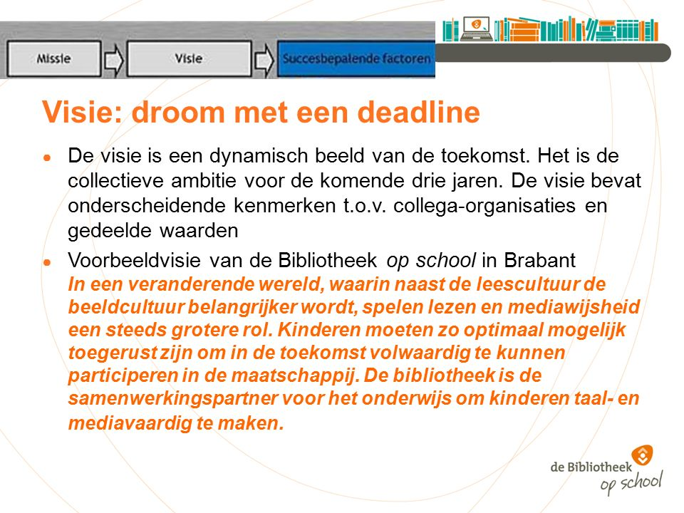 Visie: droom met een deadline ● De visie is een dynamisch beeld van de toekomst.