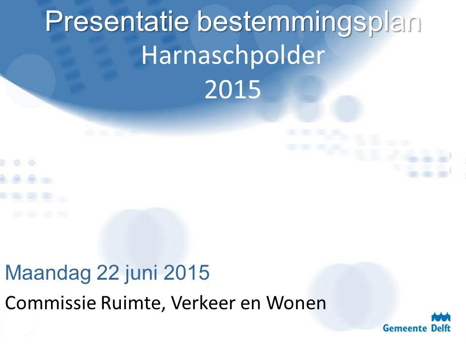 Presentatie bestemmingsplan Presentatie bestemmingsplan Harnaschpolder 2015 Maandag 22 juni 2015 Commissie Ruimte, Verkeer en Wonen