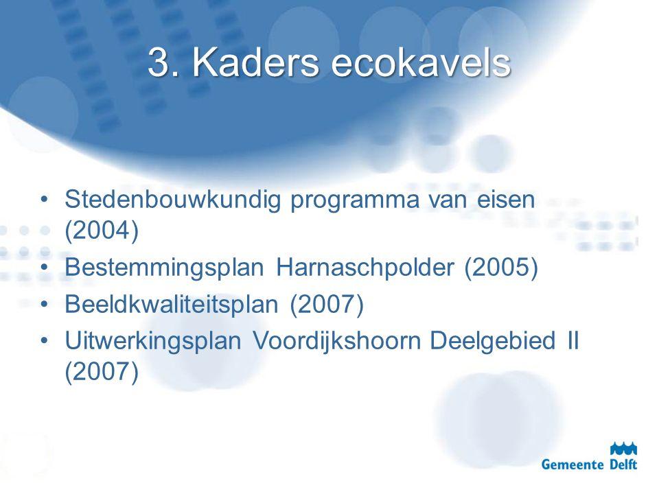 3. Kaders ecokavels Stedenbouwkundig programma van eisen (2004) Bestemmingsplan Harnaschpolder (2005) Beeldkwaliteitsplan (2007) Uitwerkingsplan Voord