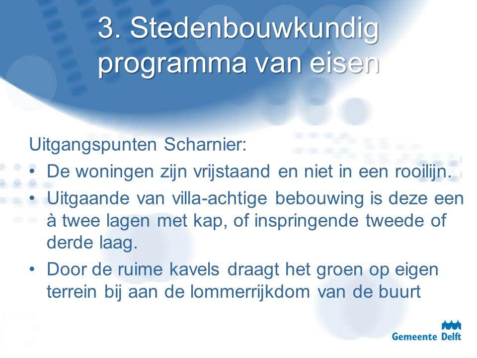 3. Stedenbouwkundig programma van eisen Uitgangspunten Scharnier: De woningen zijn vrijstaand en niet in een rooilijn. Uitgaande van villa-achtige beb