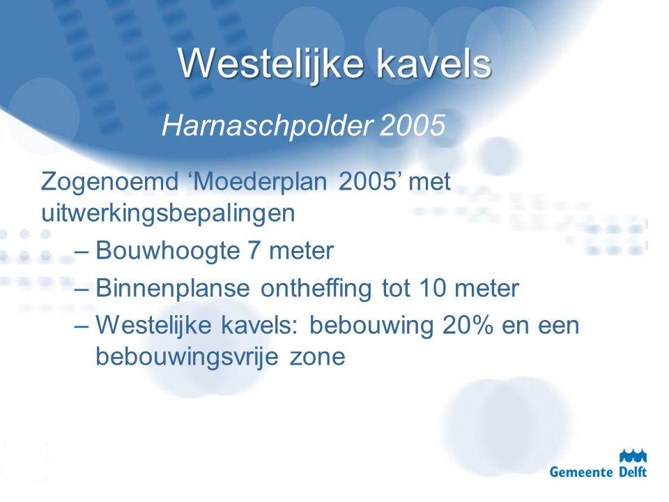 Westelijke kavels Zogenoemd 'Moederplan 2005' met uitwerkingsbepalingen –Bouwhoogte 7 meter –Binnenplanse ontheffing tot 10 meter –Westelijke kavels: