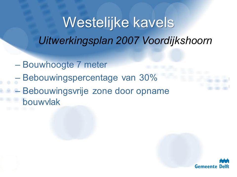 Westelijke kavels –Bouwhoogte 7 meter –Bebouwingspercentage van 30% –Bebouwingsvrije zone door opname bouwvlak Uitwerkingsplan 2007 Voordijkshoorn