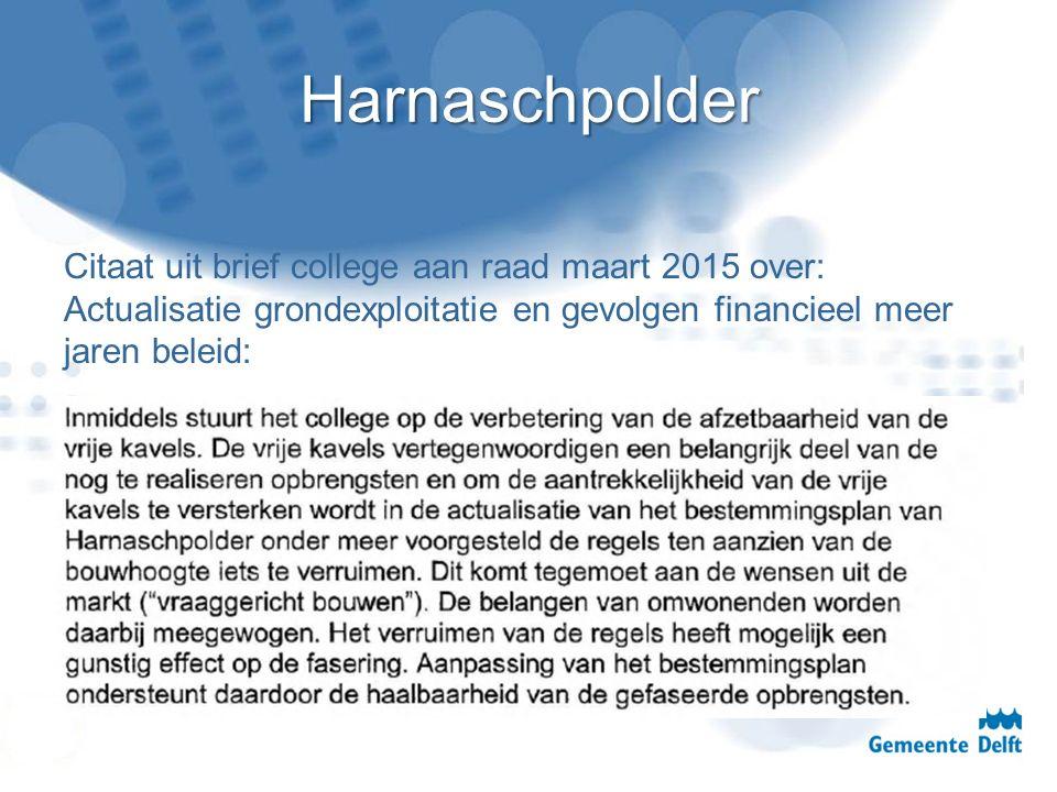 Harnaschpolder Citaat uit brief college aan raad maart 2015 over: Actualisatie grondexploitatie en gevolgen financieel meer jaren beleid: