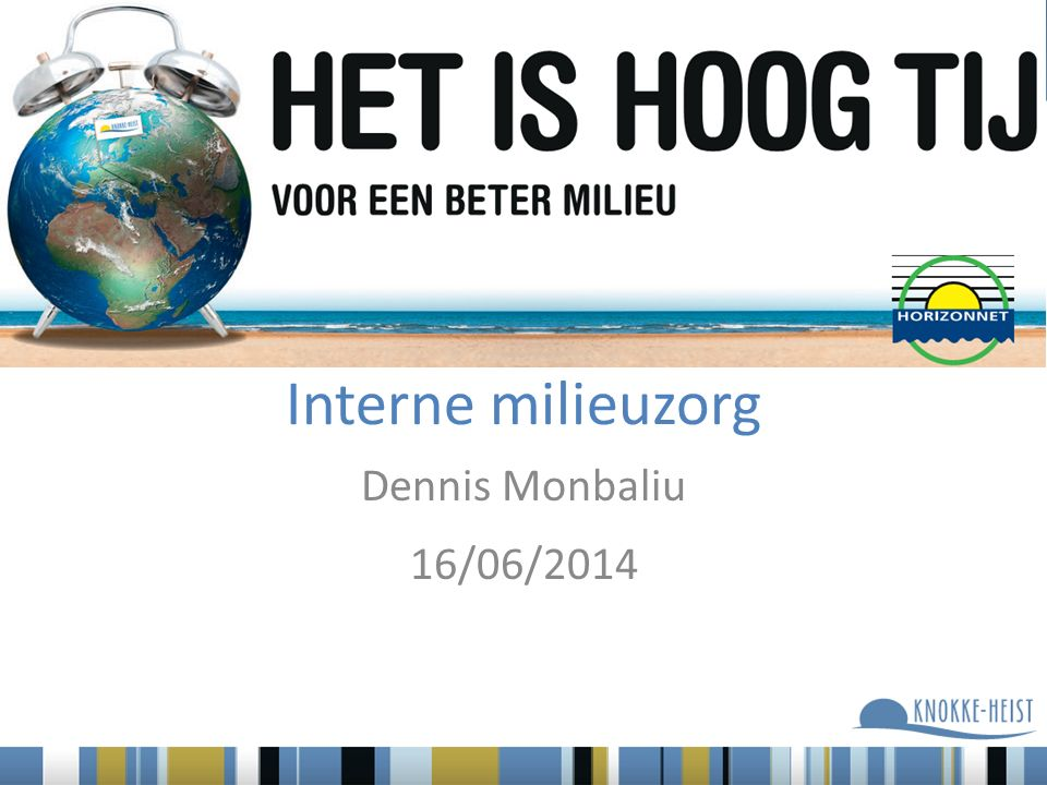 Dennis Monbaliu 16/06/2014 Interne milieuzorg