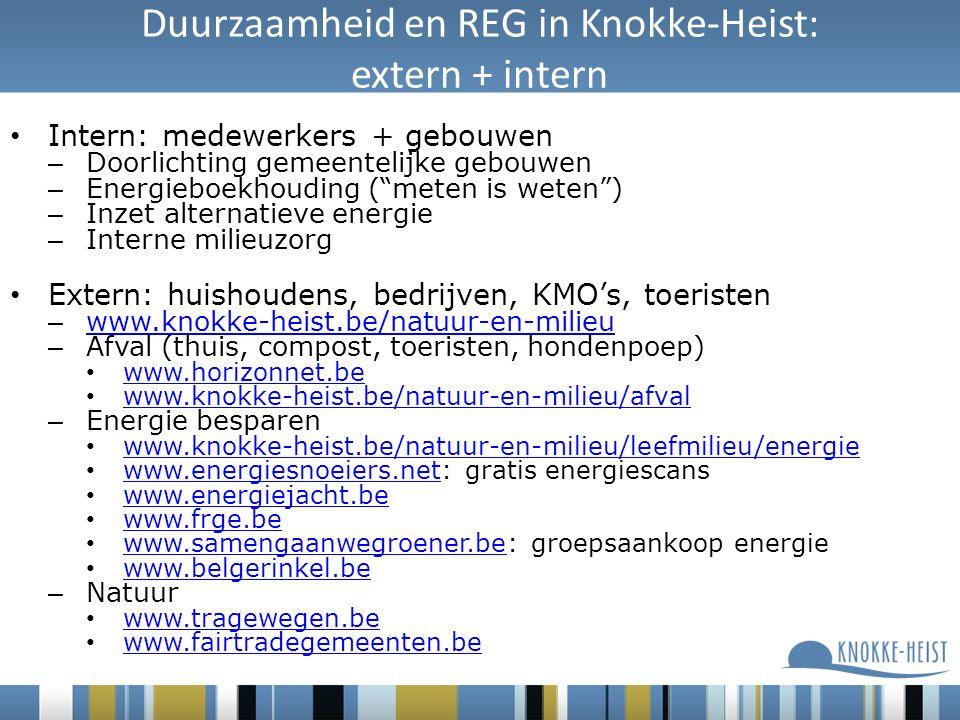 Intern: medewerkers + gebouwen – Doorlichting gemeentelijke gebouwen – Energieboekhouding ( meten is weten ) – Inzet alternatieve energie – Interne milieuzorg Extern: huishoudens, bedrijven, KMO's, toeristen – www.knokke-heist.be/natuur-en-milieu www.knokke-heist.be/natuur-en-milieu – Afval (thuis, compost, toeristen, hondenpoep) www.horizonnet.be www.knokke-heist.be/natuur-en-milieu/afval – Energie besparen www.knokke-heist.be/natuur-en-milieu/leefmilieu/energie www.energiesnoeiers.net: gratis energiescans www.energiesnoeiers.net www.energiejacht.be www.frge.be www.samengaanwegroener.be: groepsaankoop energie www.samengaanwegroener.be www.belgerinkel.be – Natuur www.tragewegen.be www.fairtradegemeenten.be Duurzaamheid en REG in Knokke-Heist: extern + intern