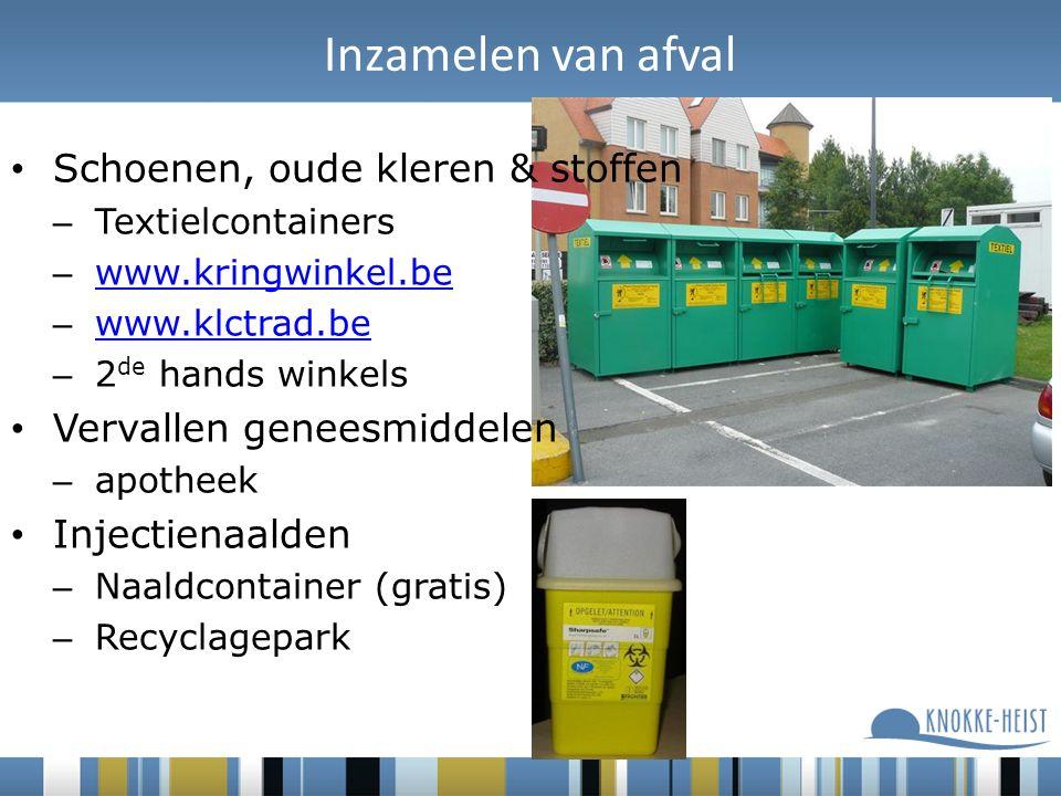 Inzamelen van afval Schoenen, oude kleren & stoffen – Textielcontainers – www.kringwinkel.be www.kringwinkel.be – www.klctrad.be www.klctrad.be – 2 de hands winkels Vervallen geneesmiddelen – apotheek Injectienaalden – Naaldcontainer (gratis) – Recyclagepark