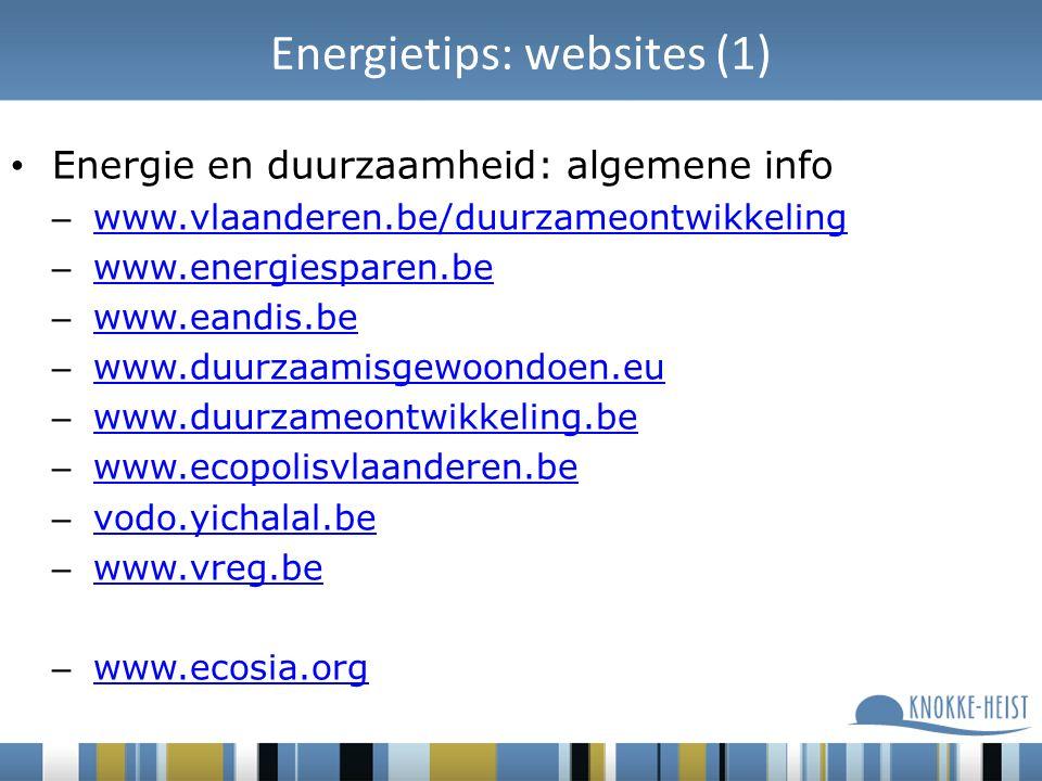 Energietips: websites (1) Energie en duurzaamheid: algemene info – www.vlaanderen.be/duurzameontwikkeling www.vlaanderen.be/duurzameontwikkeling – www.energiesparen.be www.energiesparen.be – www.eandis.be www.eandis.be – www.duurzaamisgewoondoen.eu www.duurzaamisgewoondoen.eu – www.duurzameontwikkeling.be www.duurzameontwikkeling.be – www.ecopolisvlaanderen.be www.ecopolisvlaanderen.be – vodo.yichalal.be vodo.yichalal.be – www.vreg.be www.vreg.be – www.ecosia.org www.ecosia.org