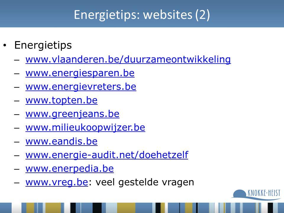 Energietips: websites (2) Energietips – www.vlaanderen.be/duurzameontwikkeling www.vlaanderen.be/duurzameontwikkeling – www.energiesparen.be www.energiesparen.be – www.energievreters.be www.energievreters.be – www.topten.be www.topten.be – www.greenjeans.be www.greenjeans.be – www.milieukoopwijzer.be www.milieukoopwijzer.be – www.eandis.be www.eandis.be – www.energie-audit.net/doehetzelf www.energie-audit.net/doehetzelf – www.enerpedia.be www.enerpedia.be – www.vreg.be: veel gestelde vragen www.vreg.be
