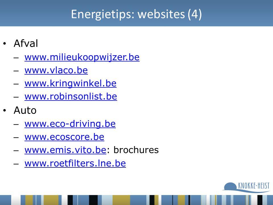 Energietips: websites (4) Afval – www.milieukoopwijzer.be www.milieukoopwijzer.be – www.vlaco.be www.vlaco.be – www.kringwinkel.be www.kringwinkel.be – www.robinsonlist.be www.robinsonlist.be Auto – www.eco-driving.be www.eco-driving.be – www.ecoscore.be www.ecoscore.be – www.emis.vito.be: brochures www.emis.vito.be – www.roetfilters.lne.be www.roetfilters.lne.be