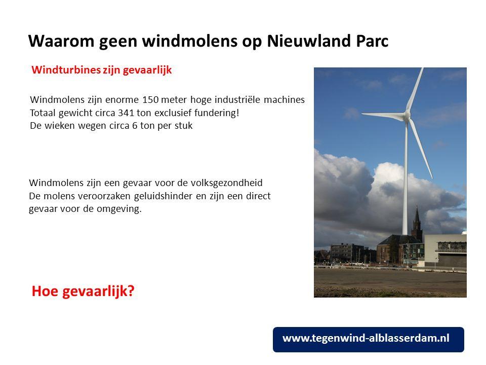 Waarom geen windmolens op Nieuwland Parc Windmolens zijn enorme 150 meter hoge industriële machines Totaal gewicht circa 341 ton exclusief fundering.