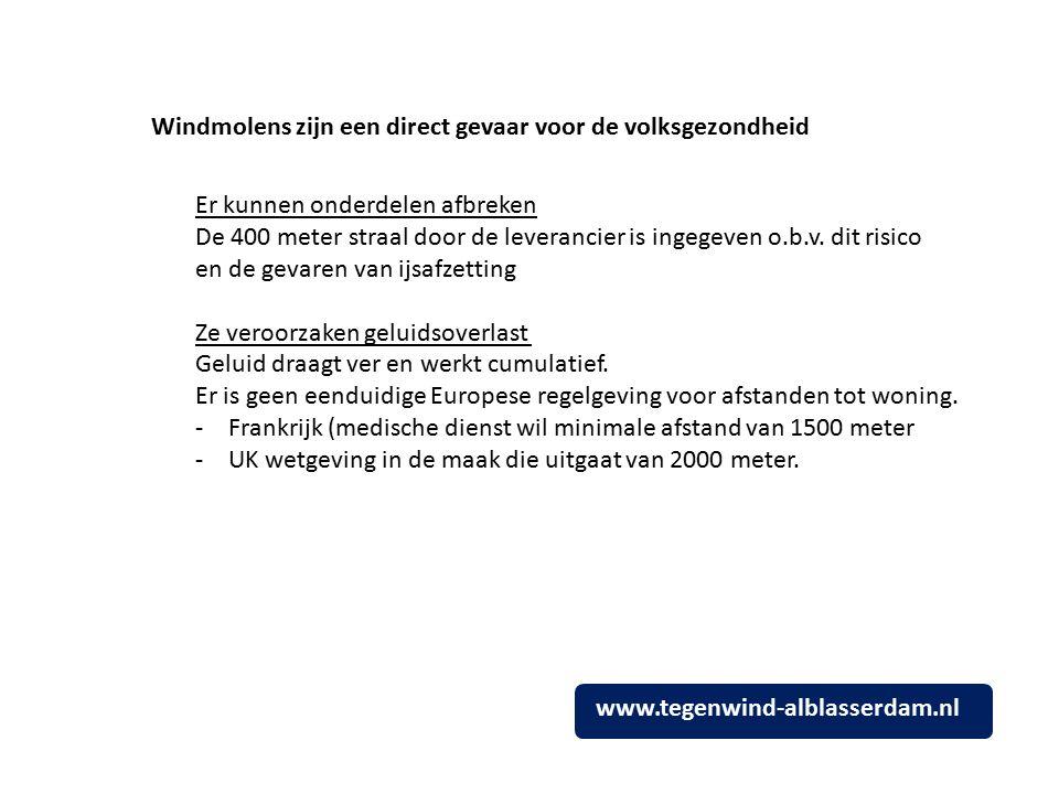 Windmolens zijn een direct gevaar voor de volksgezondheid Er kunnen onderdelen afbreken De 400 meter straal door de leverancier is ingegeven o.b.v.