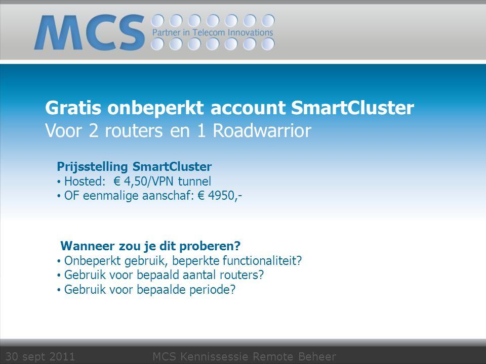 30 sept 2011 MCS Kennissessie Remote Beheer Gratis onbeperkt account SmartCluster Voor 2 routers en 1 Roadwarrior Wanneer zou je dit proberen? Onbeper