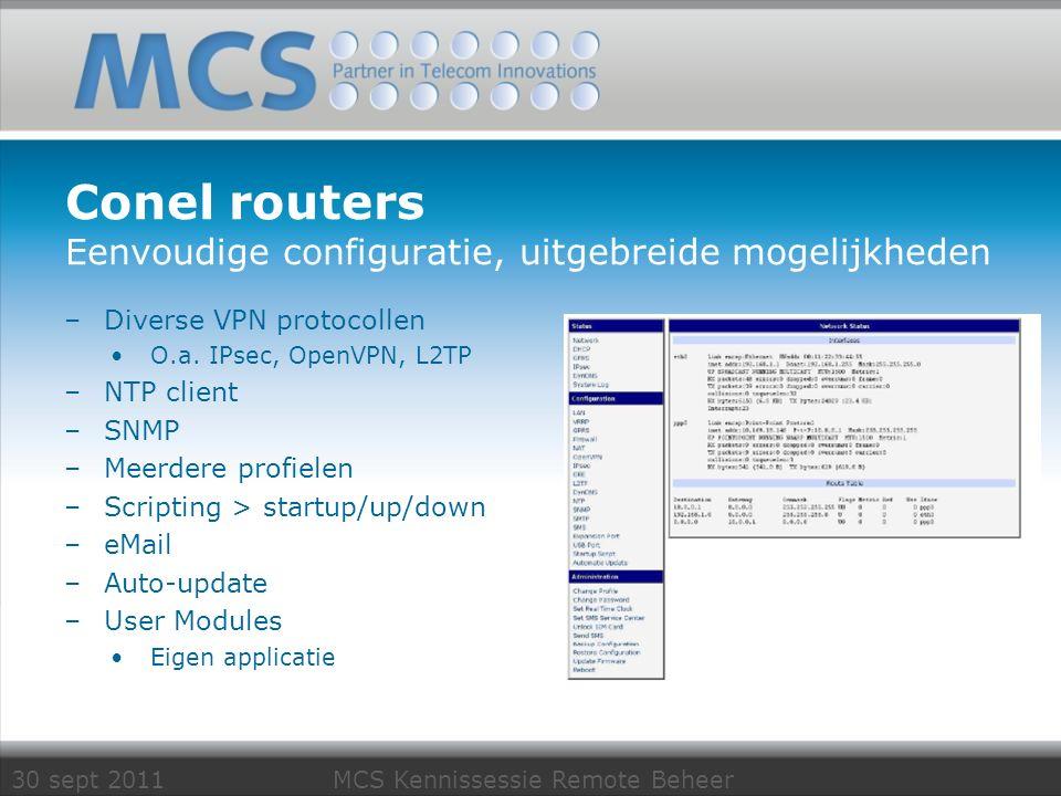 30 sept 2011 MCS Kennissessie Remote Beheer Conel routers Eenvoudige configuratie, uitgebreide mogelijkheden –Diverse VPN protocollen O.a. IPsec, Open
