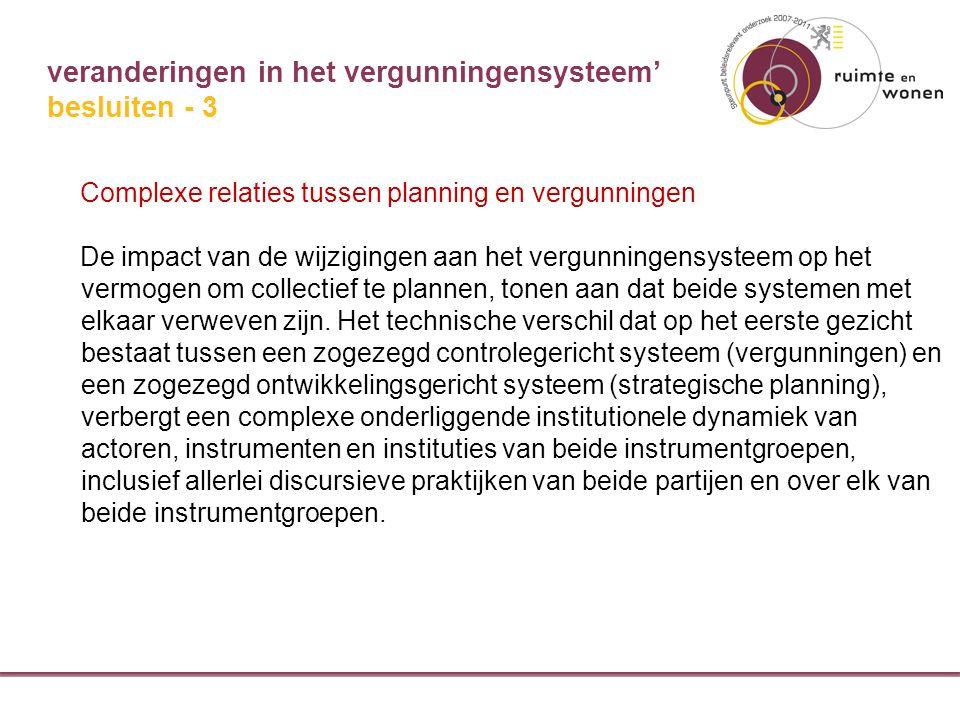 veranderingen in het vergunningensysteem' Complexe relaties tussen planning en vergunningen De impact van de wijzigingen aan het vergunningensysteem op het vermogen om collectief te plannen, tonen aan dat beide systemen met elkaar verweven zijn.