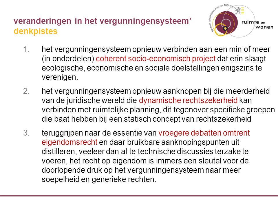 veranderingen in het vergunningensysteem' 1.het vergunningensysteem opnieuw verbinden aan een min of meer (in onderdelen) coherent socio-economisch project dat erin slaagt ecologische, economische en sociale doelstellingen enigszins te verenigen.