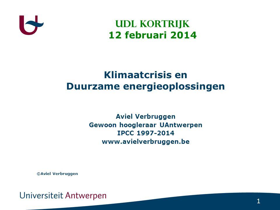 1 UDL Kortrijk 12 februari 2014 Klimaatcrisis en Duurzame energieoplossingen Aviel Verbruggen Gewoon hoogleraar UAntwerpen IPCC 1997-2014 www.avielverbruggen.be ©Aviel Verbruggen