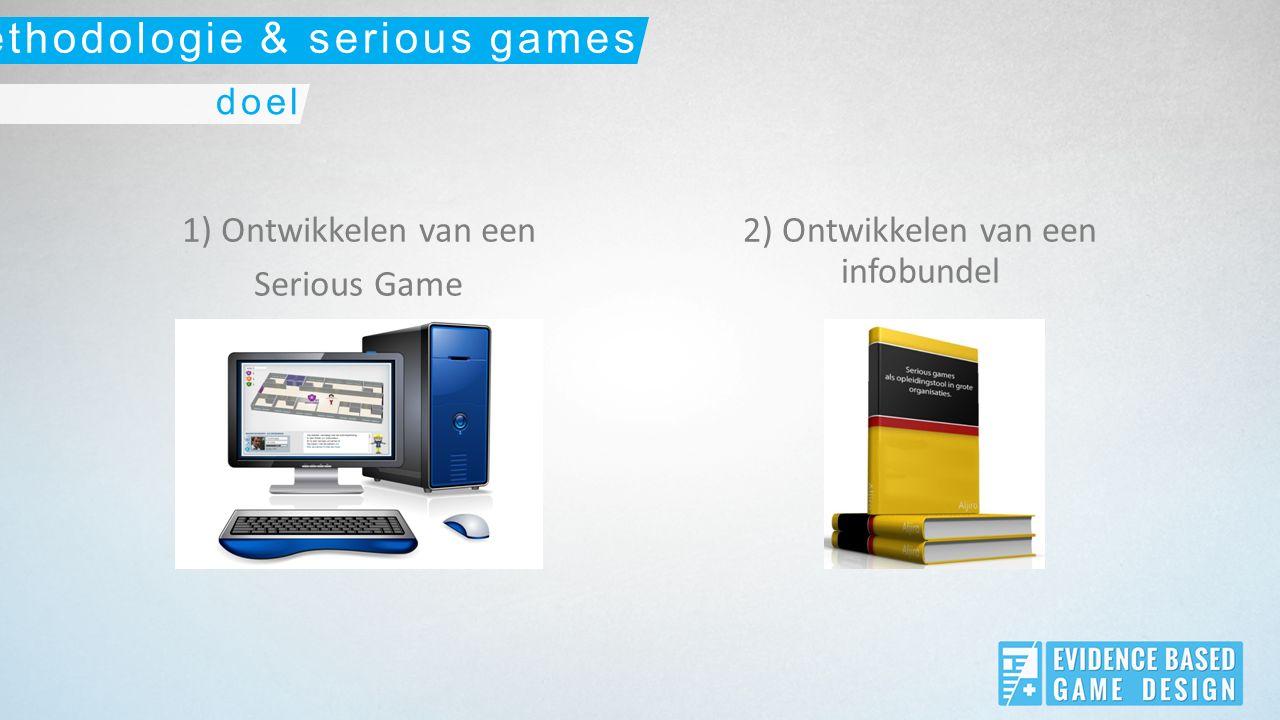 1) Ontwikkelen van een Serious Game 2) Ontwikkelen van een infobundel doel methodologie & serious games