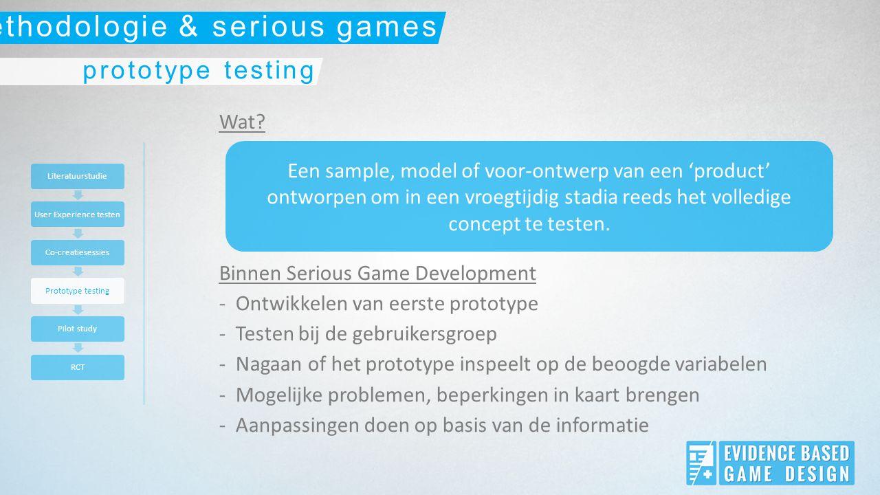 Wat? Binnen Serious Game Development -Ontwikkelen van eerste prototype -Testen bij de gebruikersgroep -Nagaan of het prototype inspeelt op de beoogde