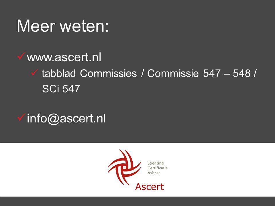 Meer weten: www.ascert.nl tabblad Commissies / Commissie 547 – 548 / SCi 547 info@ascert.nl