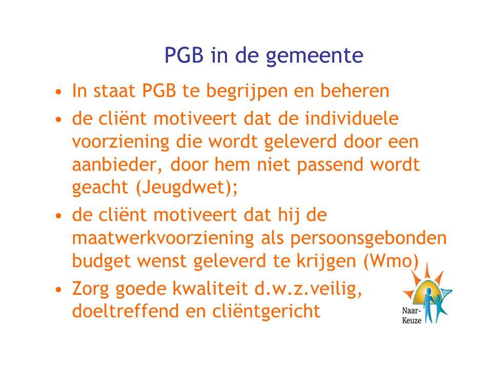 PGB in de gemeente In staat PGB te begrijpen en beheren de cliënt motiveert dat de individuele voorziening die wordt geleverd door een aanbieder, door hem niet passend wordt geacht (Jeugdwet); de cliënt motiveert dat hij de maatwerkvoorziening als persoonsgebonden budget wenst geleverd te krijgen (Wmo) Zorg goede kwaliteit d.w.z.veilig, doeltreffend en cliëntgericht
