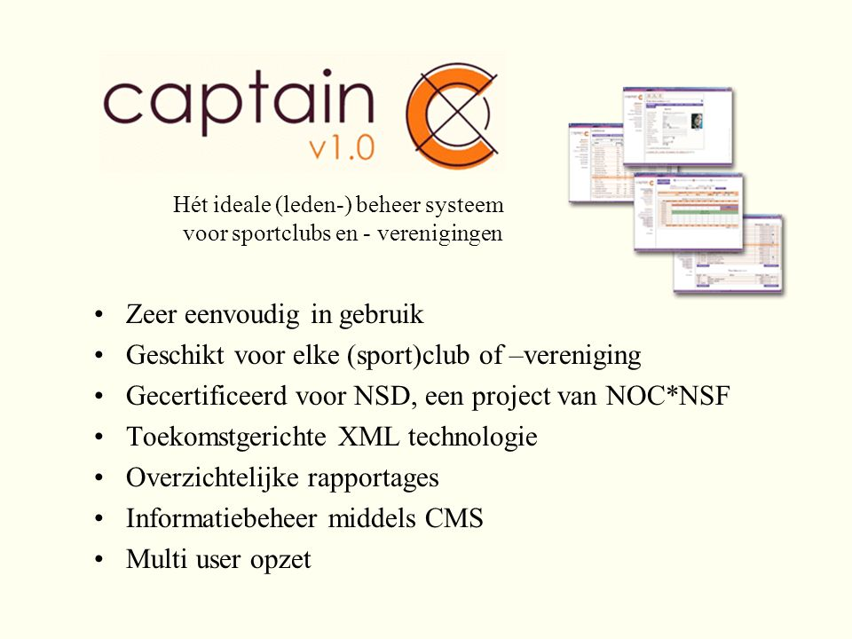 Zeer eenvoudig in gebruik Geschikt voor elke (sport)club of –vereniging Gecertificeerd voor NSD, een project van NOC*NSF Toekomstgerichte XML technolo