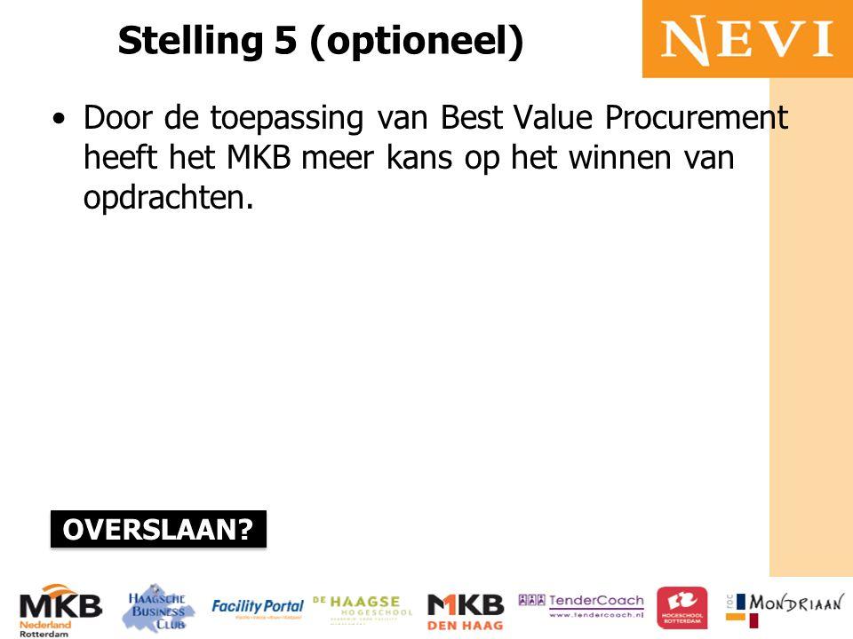HET KENNISNETWERK VOOR INKOOP EN SUPPLY MANAGEMENT Stelling 5 (optioneel) Door de toepassing van Best Value Procurement heeft het MKB meer kans op het