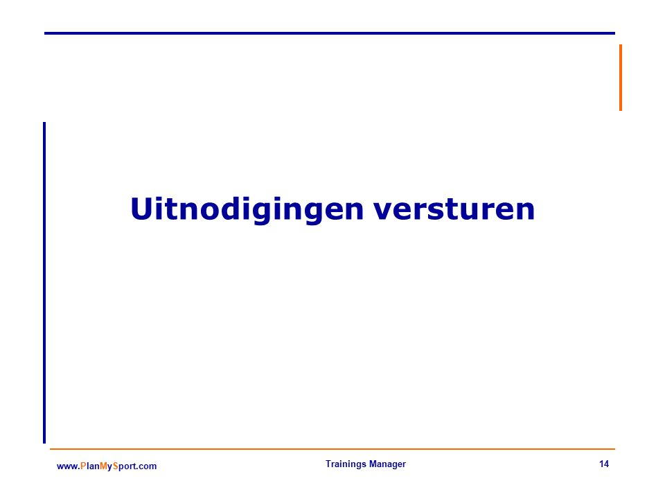 14 www.PlanMySport.com Trainings Manager Uitnodigingen versturen