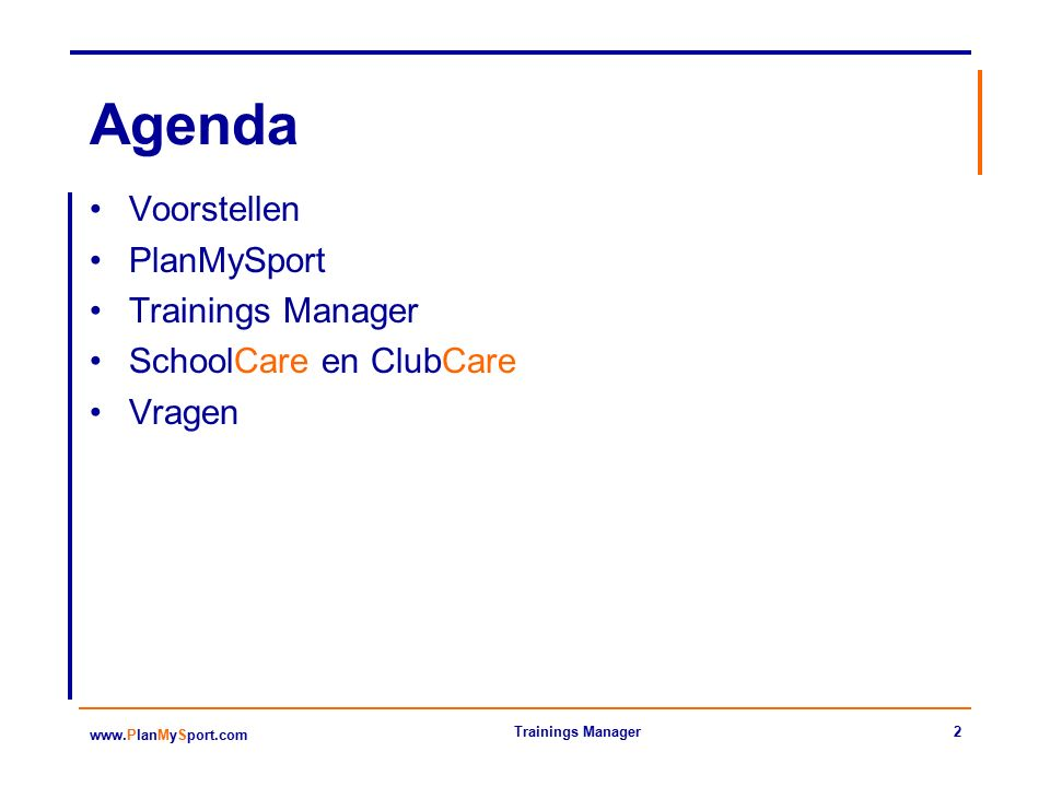 2 www.PlanMySport.com Trainings Manager Agenda Voorstellen PlanMySport Trainings Manager SchoolCare en ClubCare Vragen