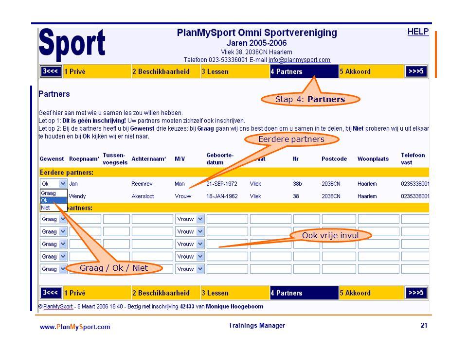 21 www.PlanMySport.com Trainings Manager Stap 4: Partners Eerdere partners Ook vrije invul Graag / Ok / Niet