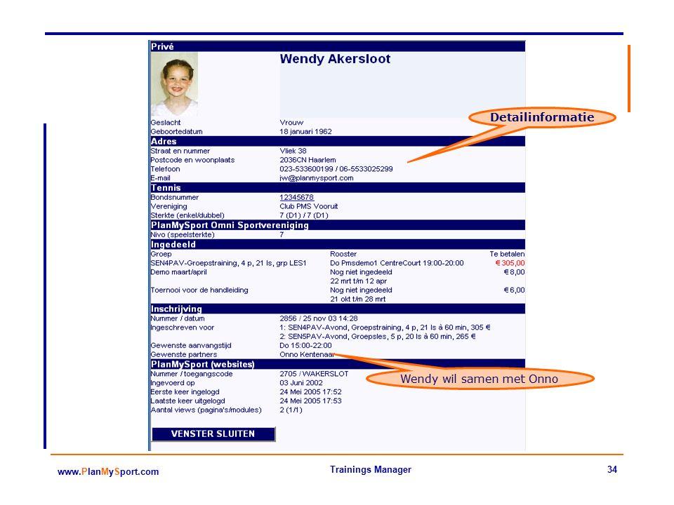 34 www.PlanMySport.com Trainings Manager Detailinformatie Wendy wil samen met Onno