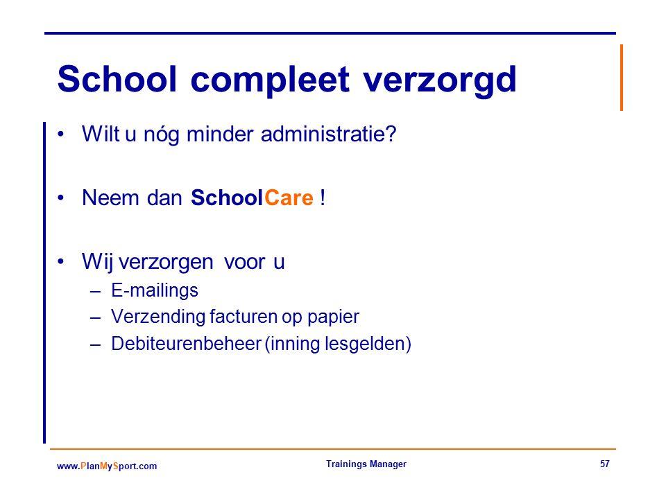 57 www.PlanMySport.com Trainings Manager School compleet verzorgd Wilt u nóg minder administratie.