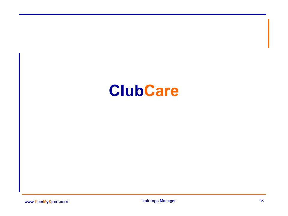 58 www.PlanMySport.com Trainings Manager ClubCare