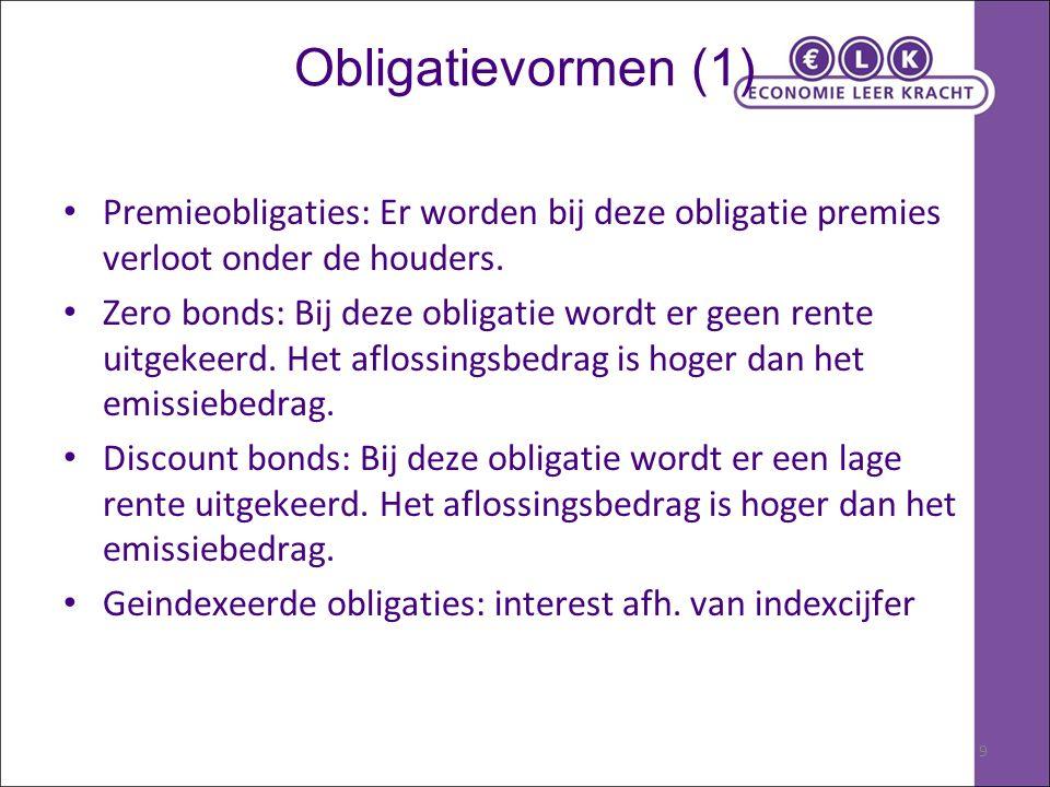 9 Obligatievormen (1) Premieobligaties: Er worden bij deze obligatie premies verloot onder de houders. Zero bonds: Bij deze obligatie wordt er geen re