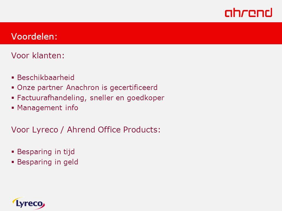 Voordelen: Voor klanten:  Beschikbaarheid  Onze partner Anachron is gecertificeerd  Factuurafhandeling, sneller en goedkoper  Management info Voor Lyreco / Ahrend Office Products:  Besparing in tijd  Besparing in geld