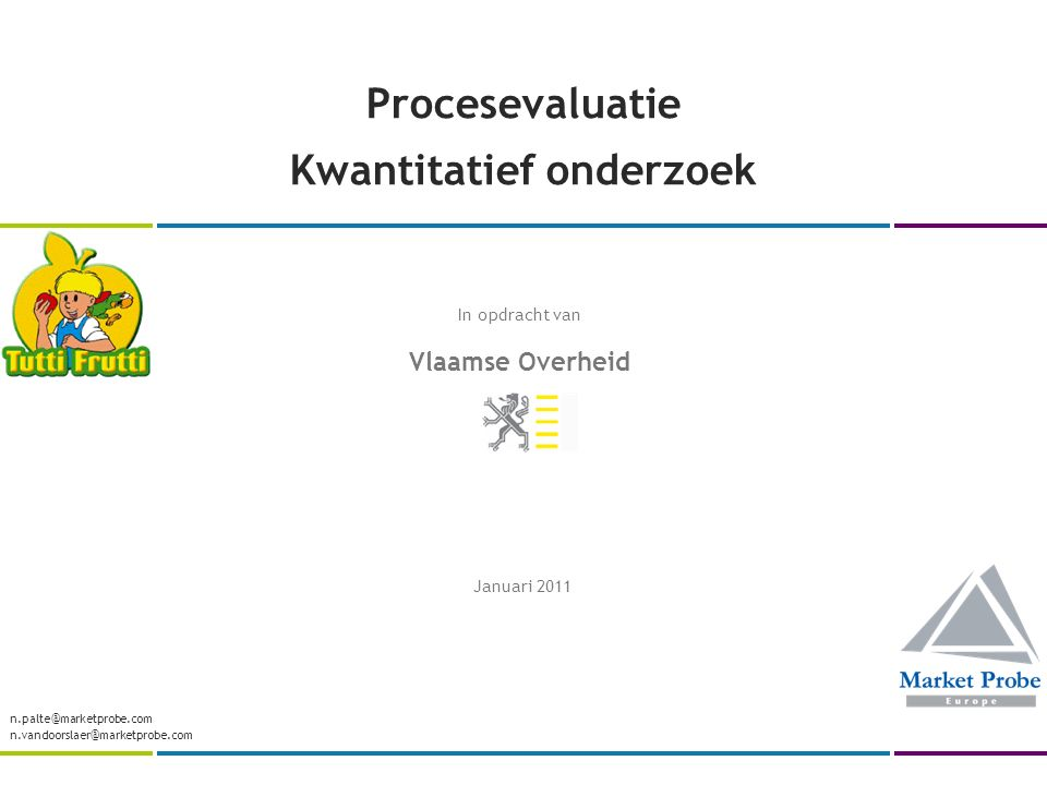 Procesevaluatie Kwantitatief onderzoek Januari 2011 n.palte@marketprobe.com n.vandoorslaer@marketprobe.com In opdracht van Vlaamse Overheid