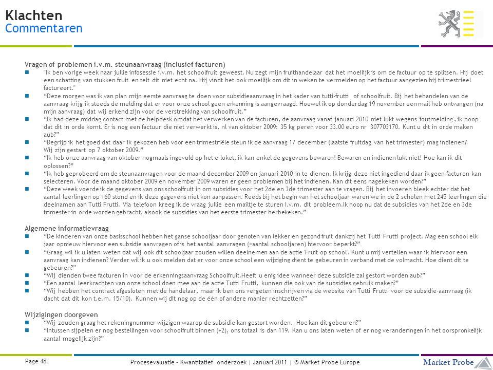 Title | Date | © Market Probe Page 48 Market Probe Procesevaluatie – Kwantitatief onderzoek | Januari 2011 | © Market Probe Europe Klachten Commentaren Vragen of problemen i.v.m.