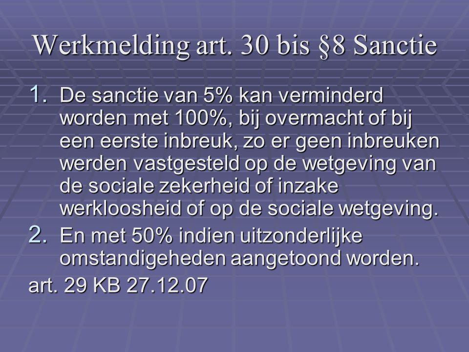 Werkmelding art. 30 bis §8 Sanctie 1. De sanctie van 5% kan verminderd worden met 100%, bij overmacht of bij een eerste inbreuk, zo er geen inbreuken