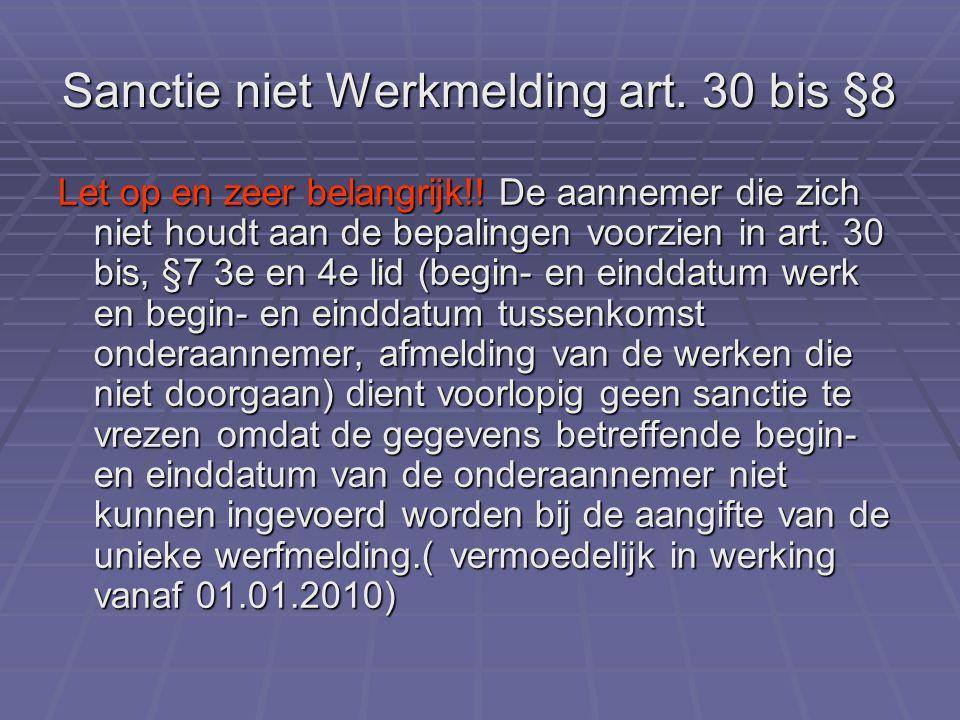 Sanctie niet Werkmelding art. 30 bis §8 Let op en zeer belangrijk!! De aannemer die zich niet houdt aan de bepalingen voorzien in art. 30 bis, §7 3e e