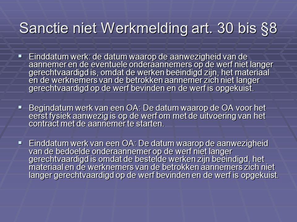 Sanctie niet Werkmelding art. 30 bis §8  Einddatum werk: de datum waarop de aanwezigheid van de aannemer en de eventuele onderaannemers op de werf ni