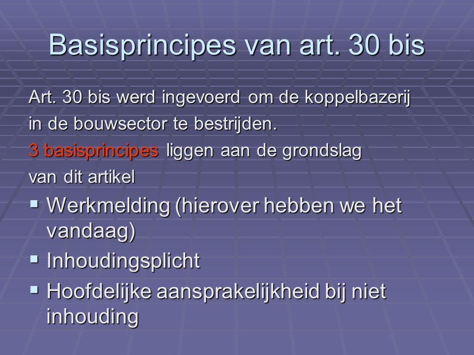 Basisprincipes van art. 30 bis Art. 30 bis werd ingevoerd om de koppelbazerij in de bouwsector te bestrijden. 3 basisprincipes liggen aan de grondslag